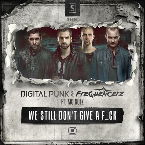 Digital Punk & Frequencerz ft. MC Nolz - We Still Don't Give A F_ck - A2 Records - 05:41 - 18.02.2015
