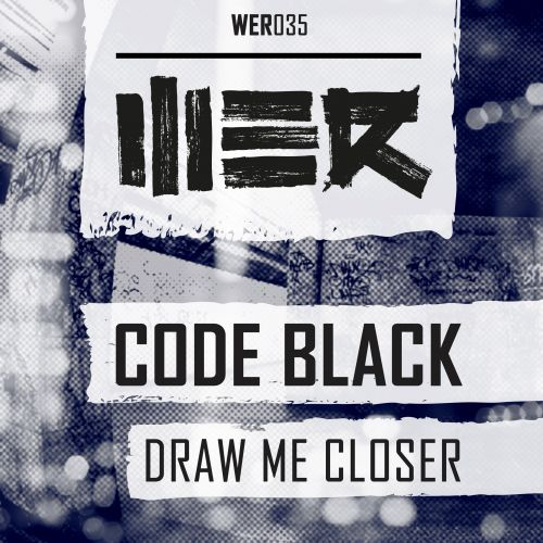 Code Black - Draw Me Closer - WE R - 04:49 - 23.02.2015