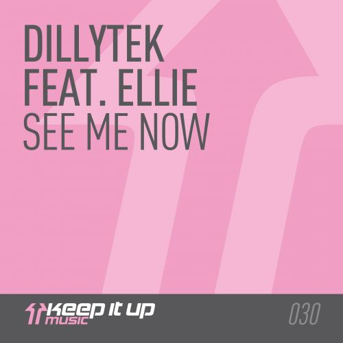 Dillytek featuring Ellie - See Me Now - Keep It Up Music - 05:32 - 23.02.2015