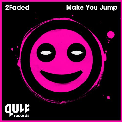 2Faded - Make You Jump - QULT Records - 03:27 - 16.02.2015
