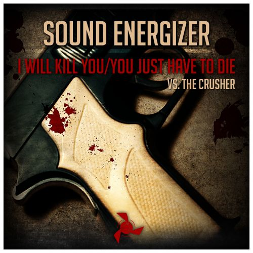 Sound Energizer Vs The Crusher - You Just Have To Die - Kattiva Records - 04:41 - 23.03.2015