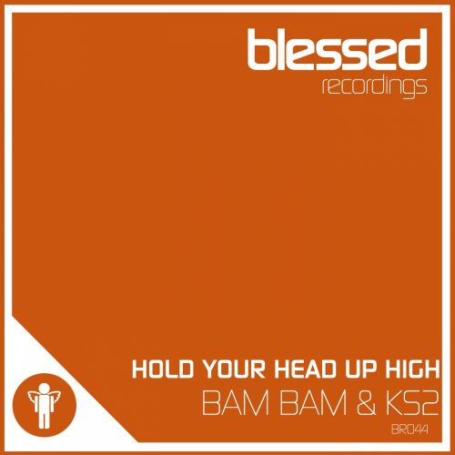 Bam Bam & KS2 - Hold Your Head Up High - Blessed Recordings - 07:32 - 16.03.2015