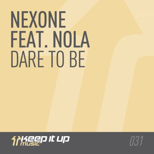 Nexone featuring Nola - Dare To Be - Keep It Up Music - 05:26 - 30.03.2015