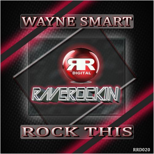 Wayne Smart - Rock This - Rave Rockin Digital - 07:53 - 12.03.2015