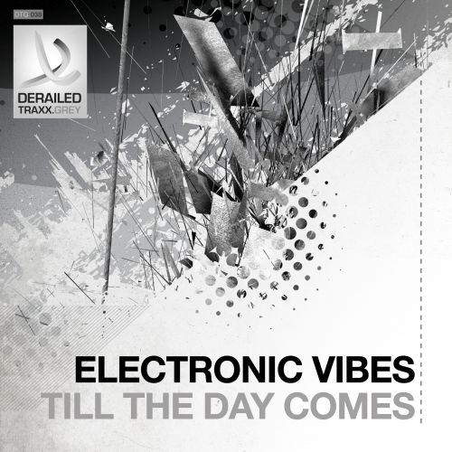 Electronic Vibes - Till The Day Comes - Derailed Traxx Grey - 05:37 - 30.03.2015