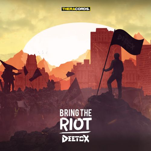 Deetox - Bring The Riot - Theracords - 04:14 - 01.04.2015