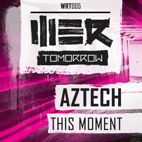 Aztech - This Moment - WE R Tomorrow - 04:38 - 06.04.2015