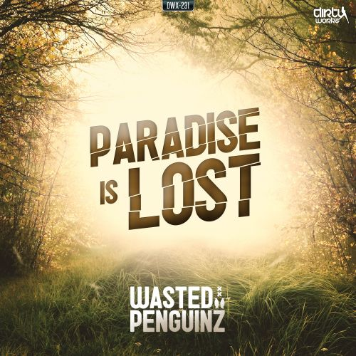 Wasted Penguinz - Paradise Is Lost - Dirty Workz - 05:58 - 08.04.2015