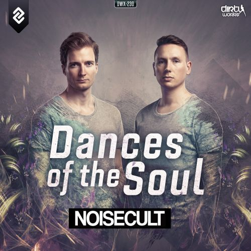 Noisecult - Dances Of The Soul - Dirty Workz - 04:54 - 04.05.2015