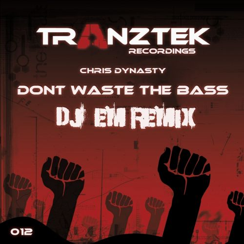 Chris Dynasty - Don't Waste The Bass - Tranztek Recordings - 07:34 - 05.09.2011