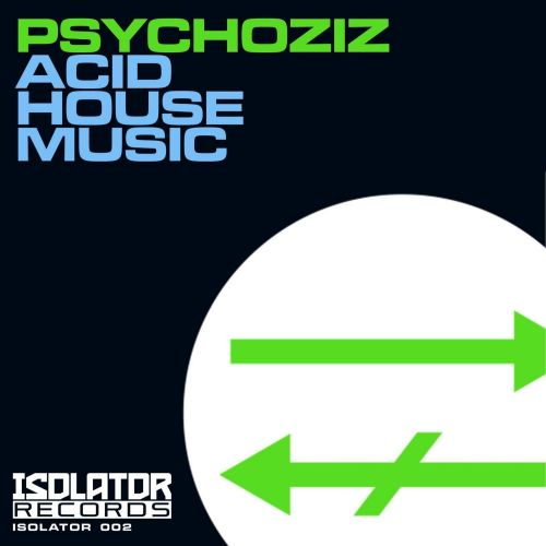 Psychoziz - Acid House Music - Isolator Records - 05:58 - 13.04.2015