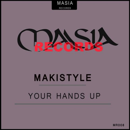Makistyle - Your Hands Up - Masia Records - 04:27 - 15.04.2015