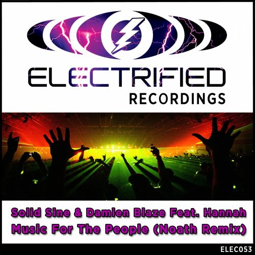 Solid Sine & Damien Blaze Ft. Hannah - Music For The People - Electrified Recordings - 07:14 - 21.04.2015