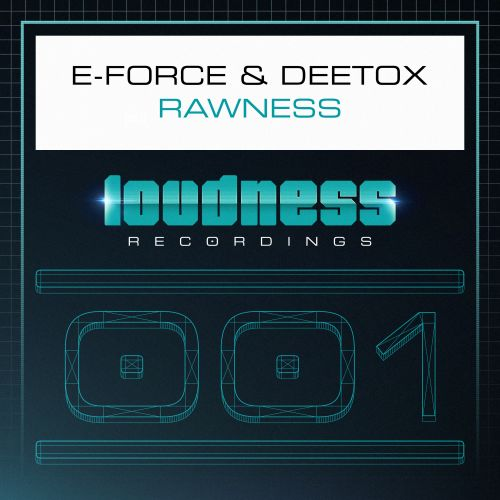 E-Force and Deetox - Rawness - Loudness Recordings - 04:24 - 27.04.2015