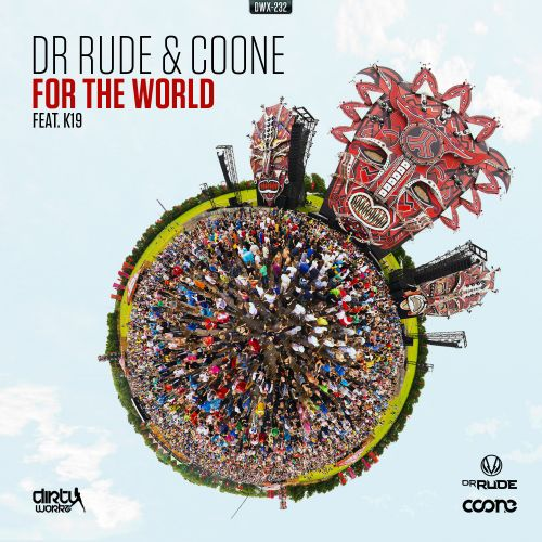 Dr Rude and Coone featuring K19 - For The World - Dirty Workz - 04:26 - 29.04.2015