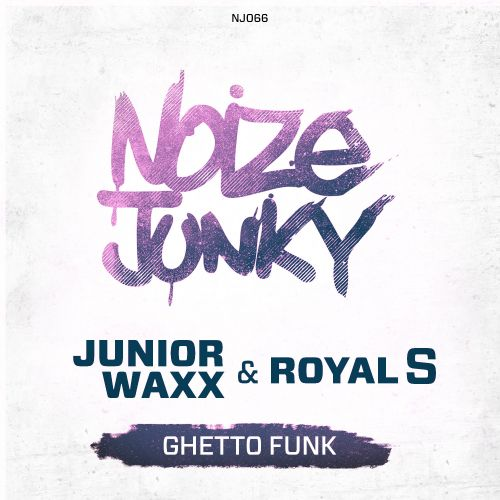 Junior Waxx and Royal S - Ghetto Funk - Noize Junky - 03:45 - 21.05.2015