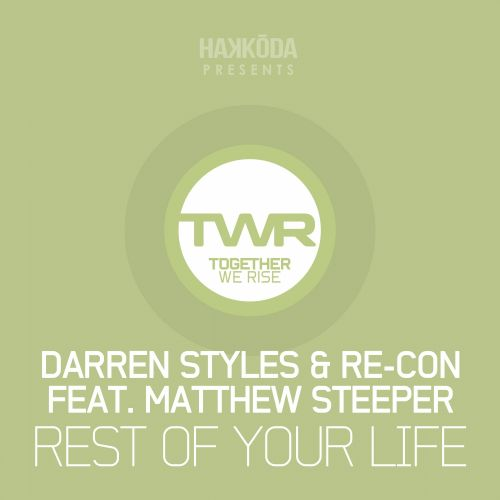 Darren Styles & Re-Con feat Matthew Steeper - Rest Of Your Life - Together We Rise - 04:55 - 11.05.2015