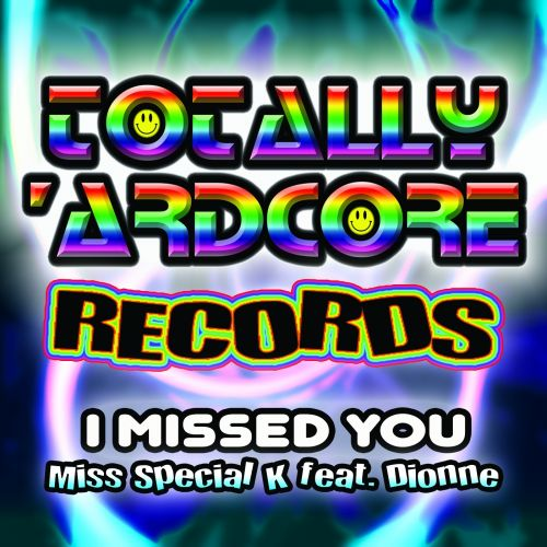 Miss Special K feat. Dionne - I Missed You - Totally Ardcore Records - 05:54 - 15.05.2015