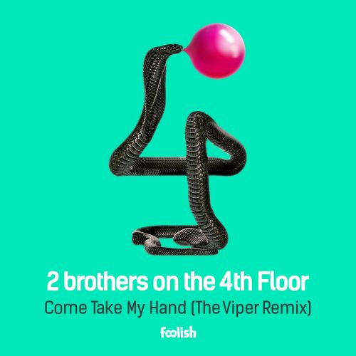 2 Brothers On The 4th Floor - Come Take My Hand - Foolish - 04:19 - 22.05.2015