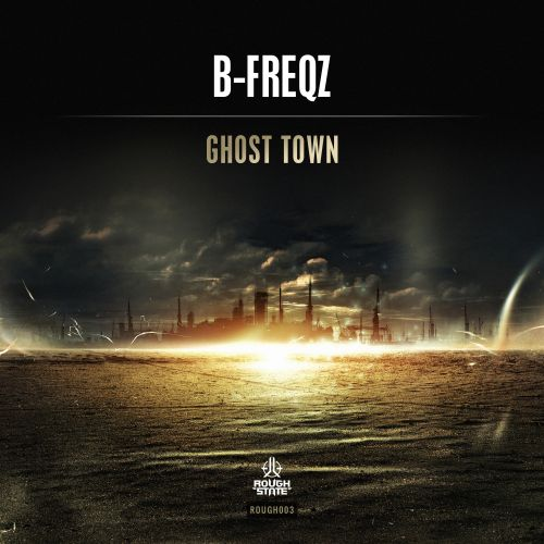 B-Freqz - Ghost Town - Roughstate - 05:24 - 18.05.2015