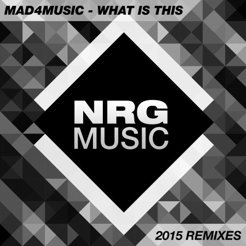 Mad4Music - What Is This - NRG Music - 04:05 - 21.05.2015