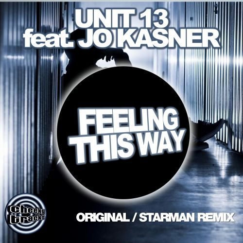 Unit 13 featuring Jo Kasner - Feeling This Way - Cheeky Tracks - 07:03 - 29.05.2015