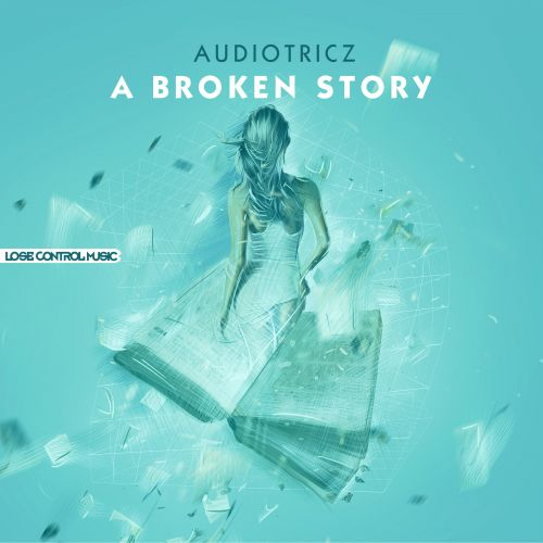 Audiotricz - A Broken Story - Lose Control Music - 05:44 - 01.06.2015