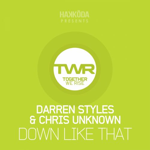 Darren Styles & Chris Unknown - Down Like That - Together We Rise - 03:16 - 01.06.2015