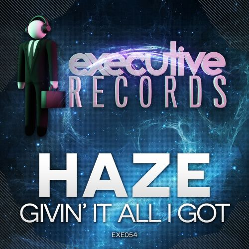 Haze - Givin' It All I Got - Executive Records - 05:23 - 25.05.2015