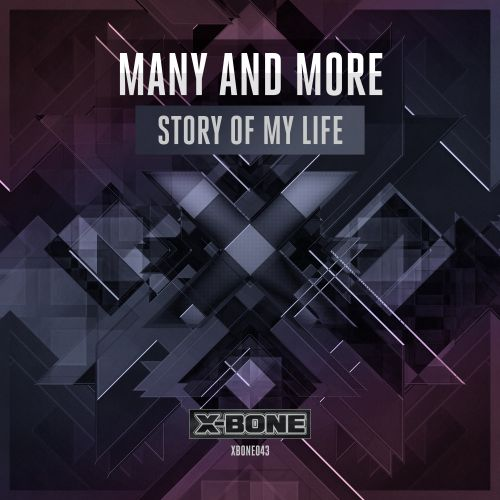Many and More - Story Of My Life - X-Bone - 05:20 - 29.05.2015