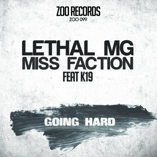 Lethal MG and Miss Faction featuring K19 - Going Hard - ZOO records - 04:28 - 03.06.2015