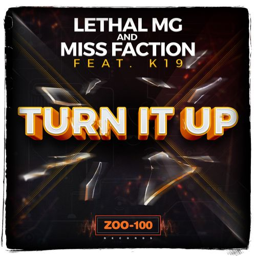 Lethal MG and Miss Faction featuring K19 - Turn It Up - ZOO records - 04:54 - 24.06.2015