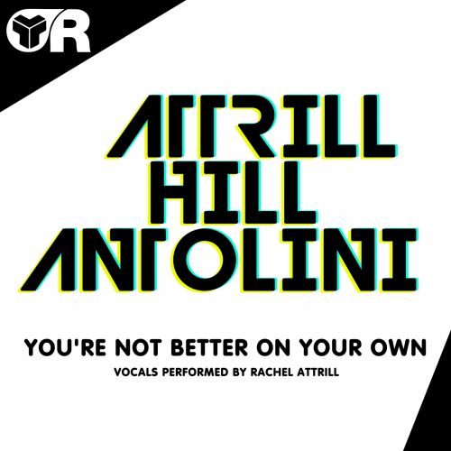 Scott Attrill, Steve Hill & Luca Antolini Feat. Rachel Attrill - You're Not Better On Your Own - Riot Recordings - 06:02 - 08.06.2015