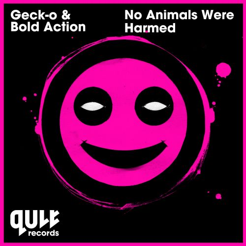 Geck-o and Bold Action - No Animals Were Harmed - QULT Records - 04:24 - 15.06.2015