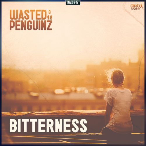 Wasted Penguinz - Bitterness - Dirty Workz - 05:49 - 19.06.2015