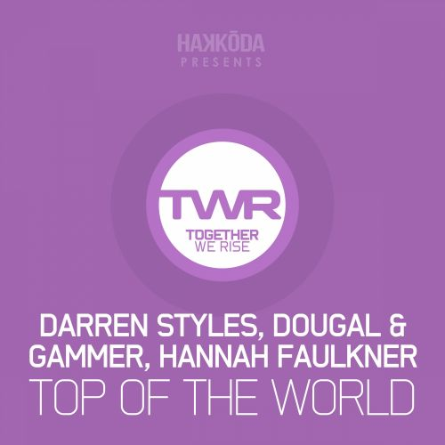 Darren Styles, Dougal & Gammer, Hannah Faulkner - Top of The World - Together We Rise - 05:19 - 22.06.2015