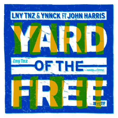 LNY TNZ & YNNCK Feat. John Harris - Yard Of The Free - HARD With STYLE - 03:55 - 06.07.2015