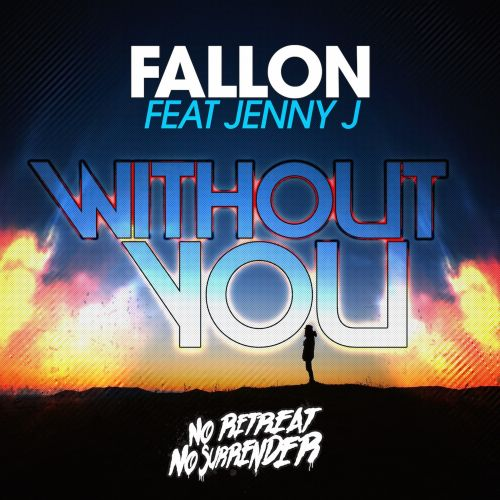 DJ Fallon feat. Jenny J - Without You - No Retreat, No Surrender Records - 05:37 - 23.06.2015