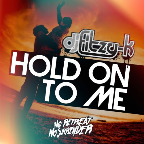 DJ Fitzy- K - Hold On To Me - No Retreat, No Surrender Records - 06:36 - 23.06.2015