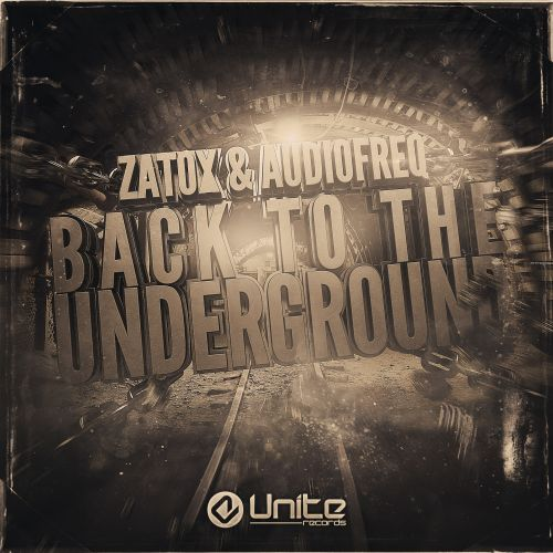 Zatox & Audiofreq - Back To The Underground - Unite Records - 03:57 - 23.06.2015