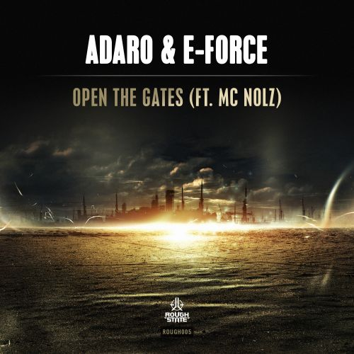Adaro & E-Force Feat. MC Nolz - Open The Gates - Roughstate - 06:14 - 29.06.2015