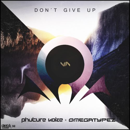 Phuture Noize and Omegatypez - Don't Give Up - Dirty Workz - 04:08 - 02.07.2015