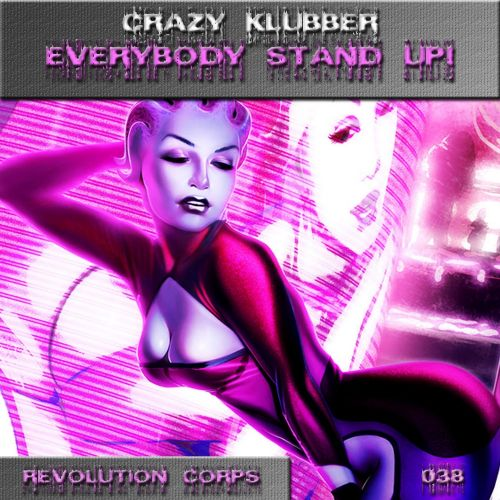 Crazy Klubber - Everybody Stand Up! - Revolution Corps - 07:06 - 05.07.2015