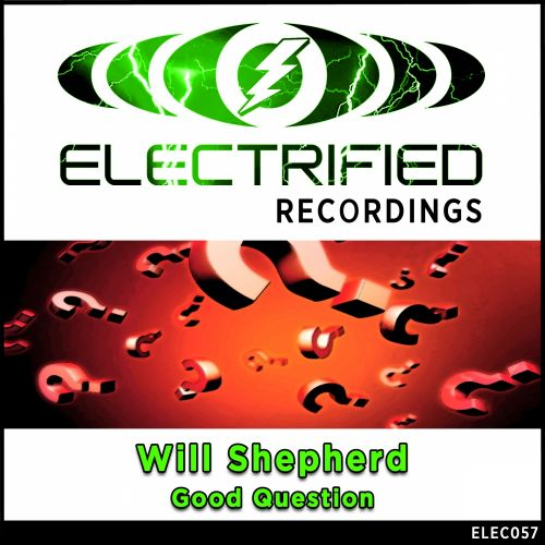 Will Shepherd - Good Question - Electrified Recordings - 07:15 - 06.07.2015