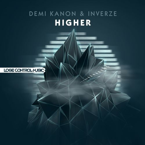 Demi Kanon and Inverze - Higher - Lose Control Music - 05:21 - 27.07.2015