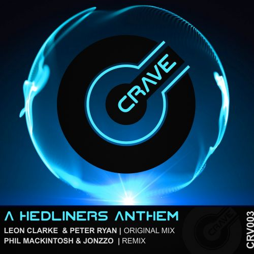 Leon Clarke & Peter Ryan - A Hedliners Anthem - Crave Recordings - 05:56 - 27.07.2015