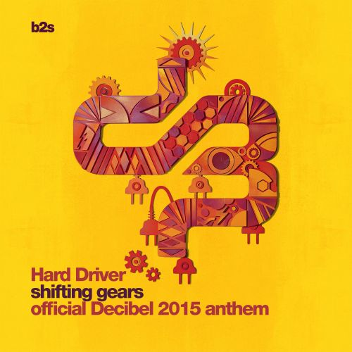 Hard Driver - Shifting Gears (Decibel Anthem 2015) - B2s Records - 06:07 - 20.07.2015