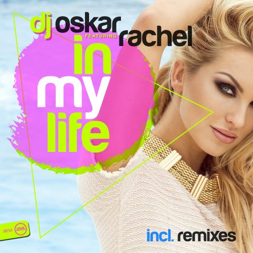 DJ Oskar Feat. Rachel - In My Life - DNZ Records - 05:55 - 29.07.2015