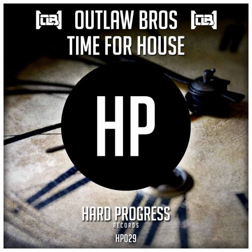 Outlaw Bros - Time For House - Hard Progress Records - 04:41 - 05.08.2015