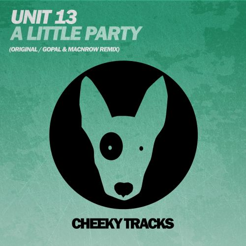 Unit 13 - A Little Party - Cheeky Tracks - 09:38 - 31.07.2015